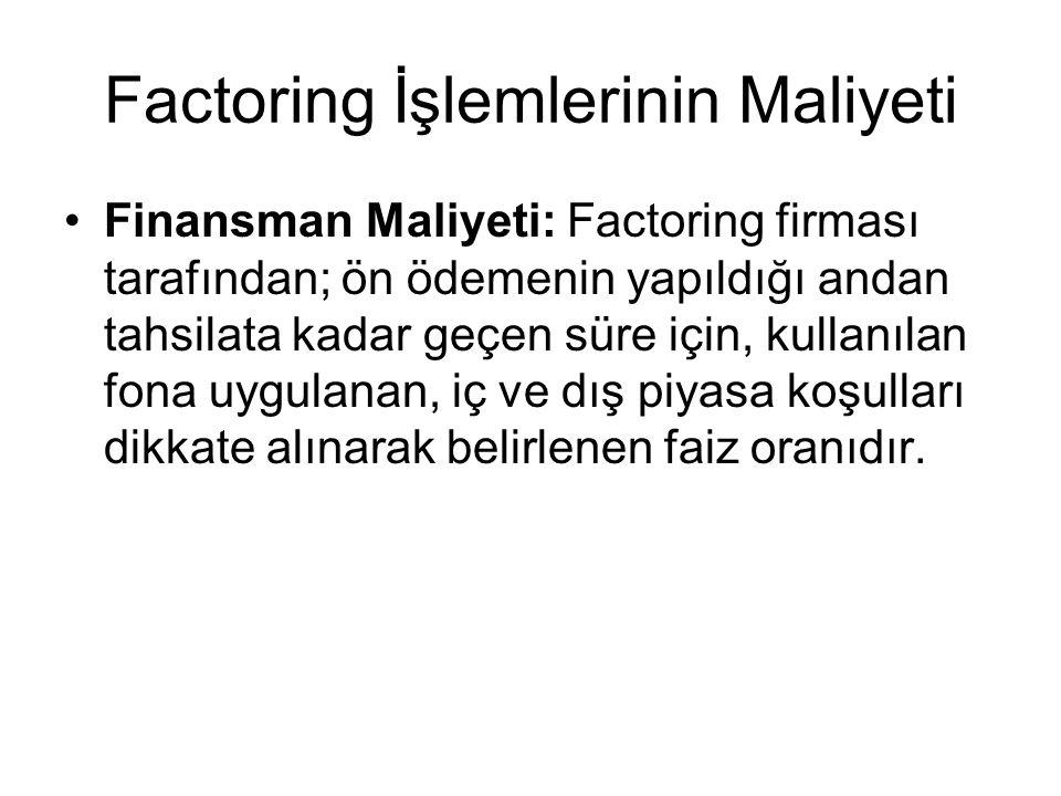 Factoring İşlemlerinin Maliyeti Finansman Maliyeti: Factoring firması tarafından; ön ödemenin yapıldığı andan tahsilata kadar geçen süre için, kullanı