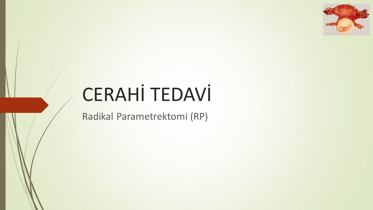 CERAHİ TEDAVİ Radikal Parametrektomi (RP)