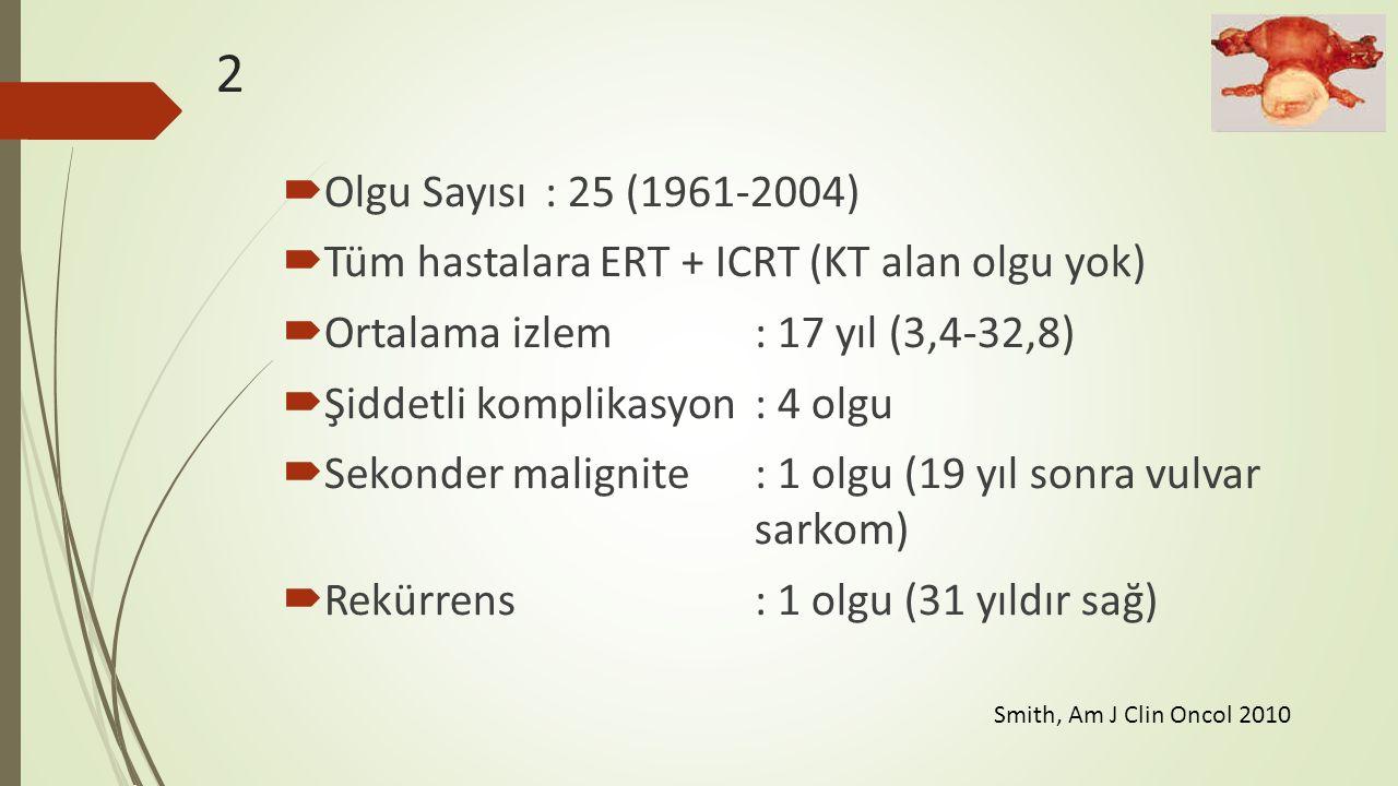 2  Olgu Sayısı: 25 (1961-2004)  Tüm hastalara ERT + ICRT (KT alan olgu yok)  Ortalama izlem: 17 yıl (3,4-32,8)  Şiddetli komplikasyon: 4 olgu  Se