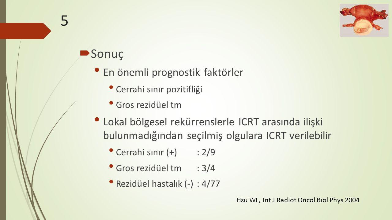 5  Sonuç En önemli prognostik faktörler Cerrahi sınır pozitifliği Gros rezidüel tm Lokal bölgesel rekürrenslerle ICRT arasında ilişki bulunmadığından