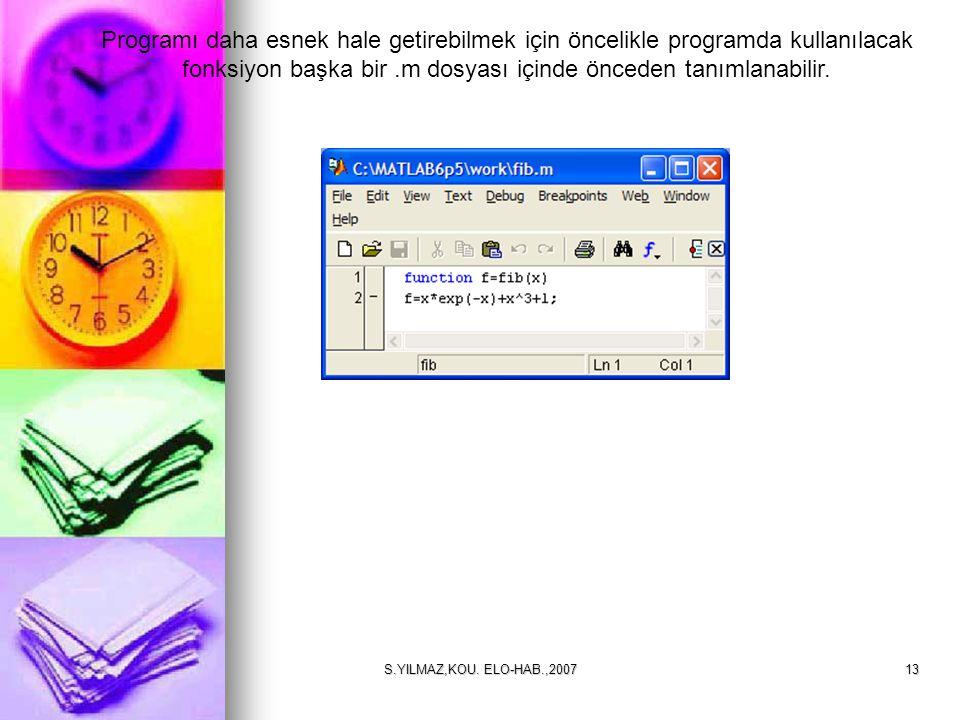 S.YILMAZ,KOU. ELO-HAB.,200713 Programı daha esnek hale getirebilmek için öncelikle programda kullanılacak fonksiyon başka bir.m dosyası içinde önceden