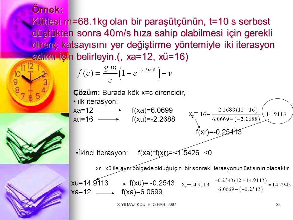 S.YILMAZ,KOU. ELO-HAB.,200723 Örnek: Kütlesi m=68.1kg olan bir paraşütçünün, t=10 s serbest düştükten sonra 40m/s hıza sahip olabilmesi için gerekli d
