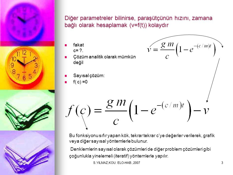 S.YILMAZ,KOU. ELO-HAB.,20073 Diğer parametreler bilinirse, paraşütçünün hızını, zamana bağlı olarak hesaplamak (v=f(t)) kolaydır fakat c= ?. fakat c=
