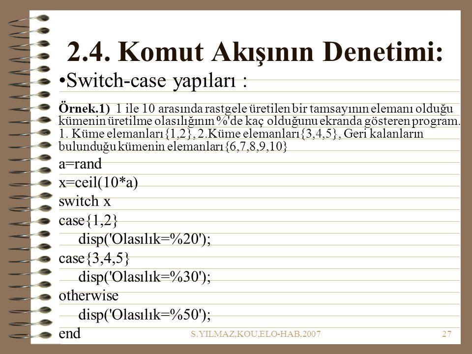 S.YILMAZ,KOU,ELO-HAB,200727 2.4. Komut Akışının Denetimi: Switch-case yapıları : Örnek.1) 1 ile 10 arasında rastgele üretilen bir tamsayının elemanı o