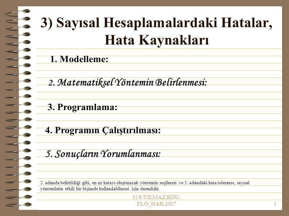 3) S.YILMAZ,KOU.ELO_HAB,20071 3) Sayısal Hesaplamalardaki Hatalar, Hata Kaynakları 1.