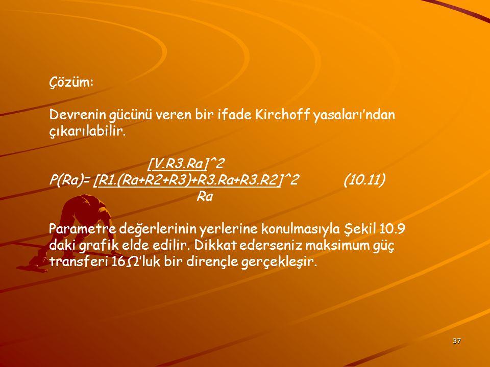 37 Çözüm: Devrenin gücünü veren bir ifade Kirchoff yasaları'ndan çıkarılabilir.