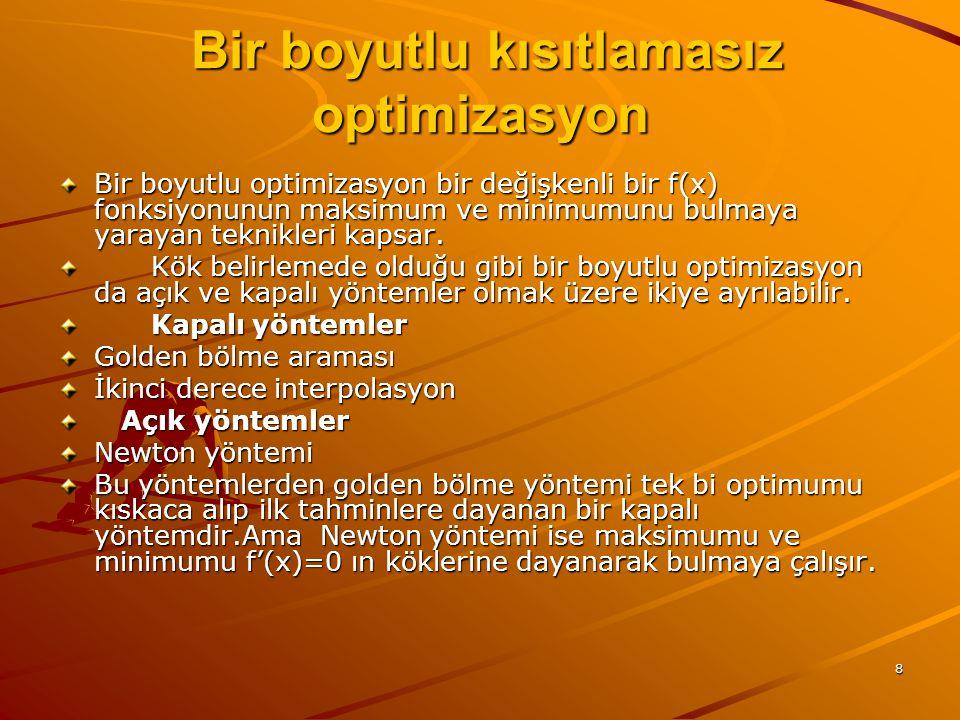 8 Bir boyutlu kısıtlamasız optimizasyon Bir boyutlu kısıtlamasız optimizasyon Bir boyutlu optimizasyon bir değişkenli bir f(x) fonksiyonunun maksimum