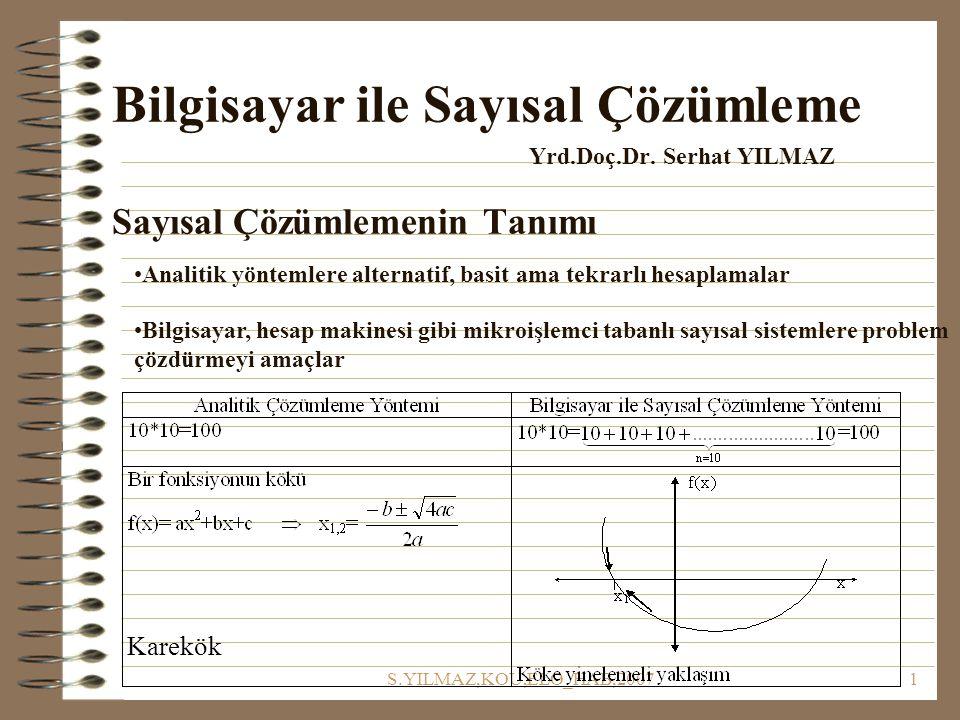 S.YILMAZ,KOU,ELO_HAB,20071 Bilgisayar ile Sayısal Çözümleme Yrd.Doç.Dr. Serhat YILMAZ Sayısal Çözümlemenin Tanımı Analitik yöntemlere alternatif, basi