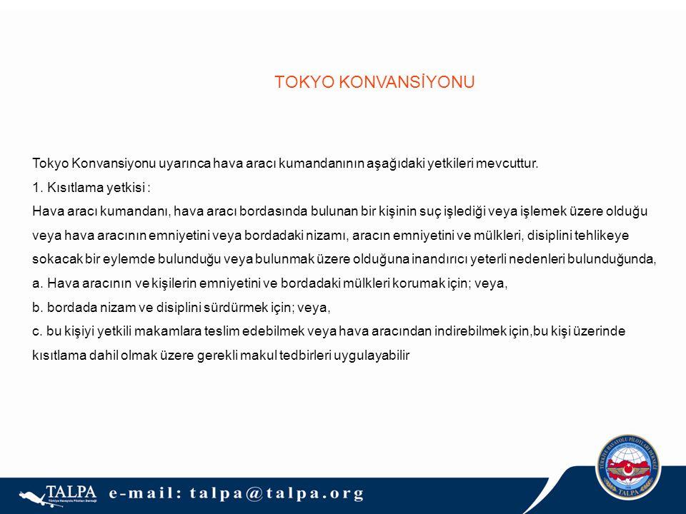 TOKYO KONVANSİYONU Tokyo Konvansiyonu uyarınca hava aracı kumandanının aşağıdaki yetkileri mevcuttur. 1. Kısıtlama yetkisi : Hava aracı kumandanı, hav