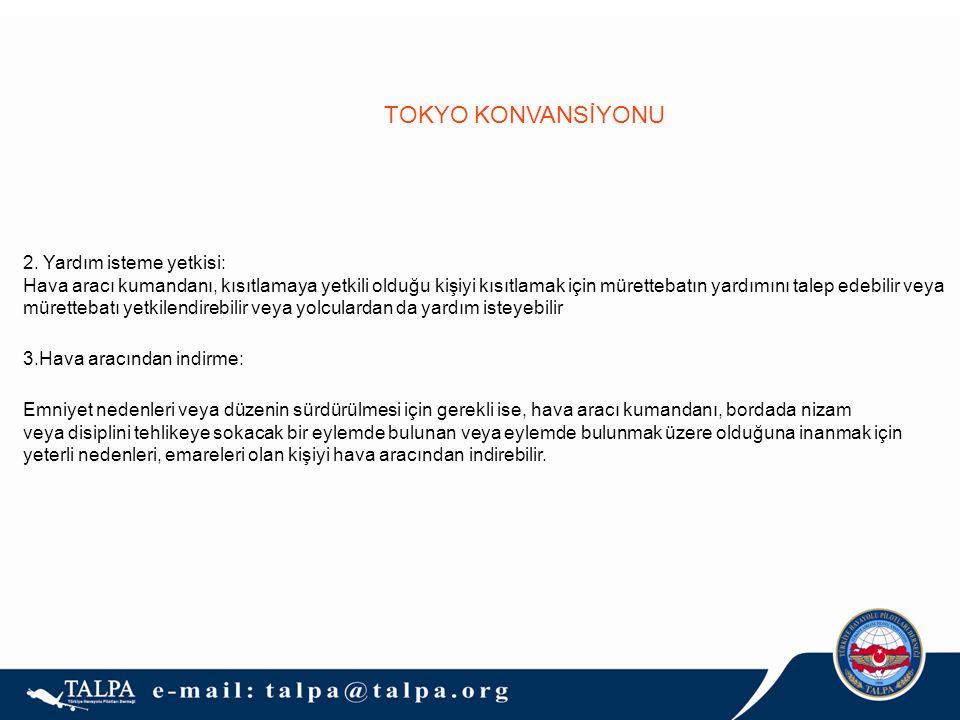 TOKYO KONVANSİYONU 2. Yardım isteme yetkisi: Hava aracı kumandanı, kısıtlamaya yetkili olduğu kişiyi kısıtlamak için mürettebatın yardımını talep edeb