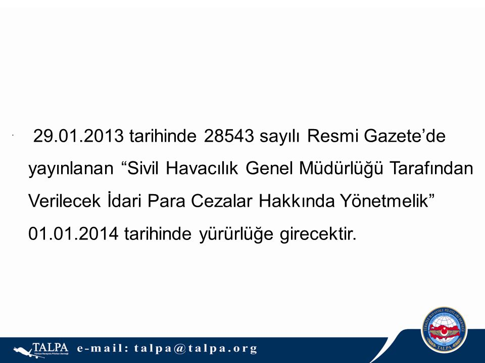 . 29.01.2013 tarihinde 28543 sayılı Resmi Gazete'de yayınlanan Sivil Havacılık Genel Müdürlüğü Tarafından Verilecek İdari Para Cezalar Hakkında Yönetmelik 01.01.2014 tarihinde yürürlüğe girecektir.