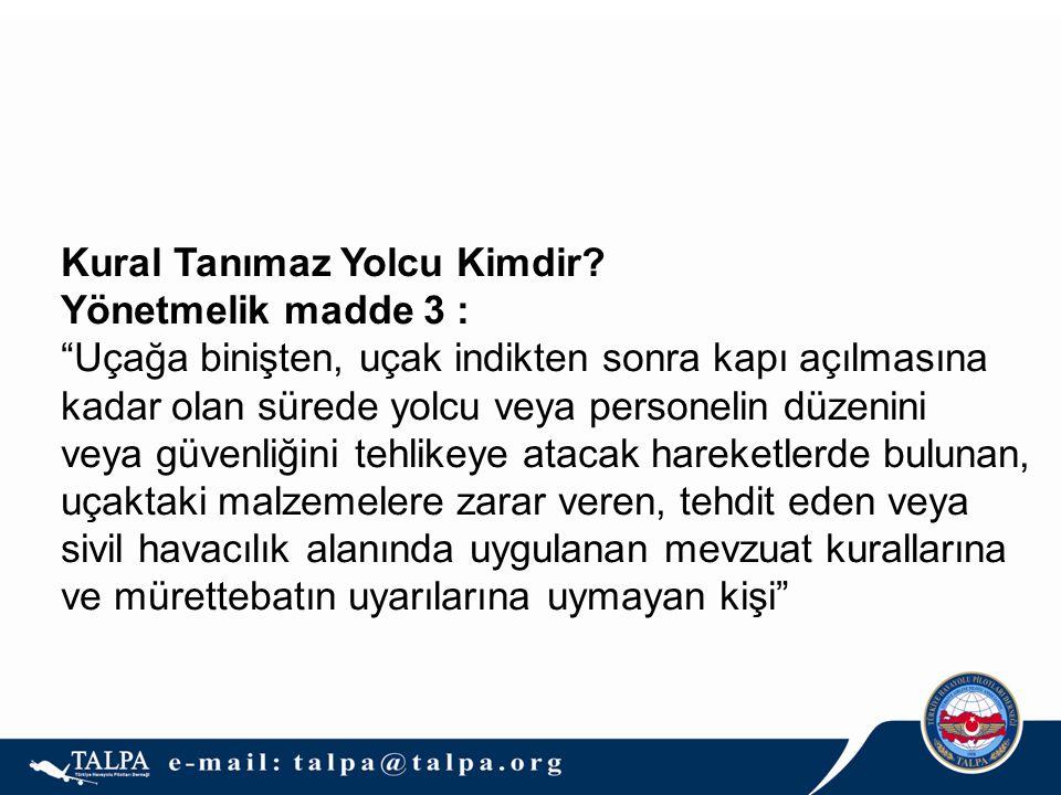 """Kural Tanımaz Yolcu Kimdir? Yönetmelik madde 3 : """"Uçağa binişten, uçak indikten sonra kapı açılmasına kadar olan sürede yolcu veya personelin düzenini"""
