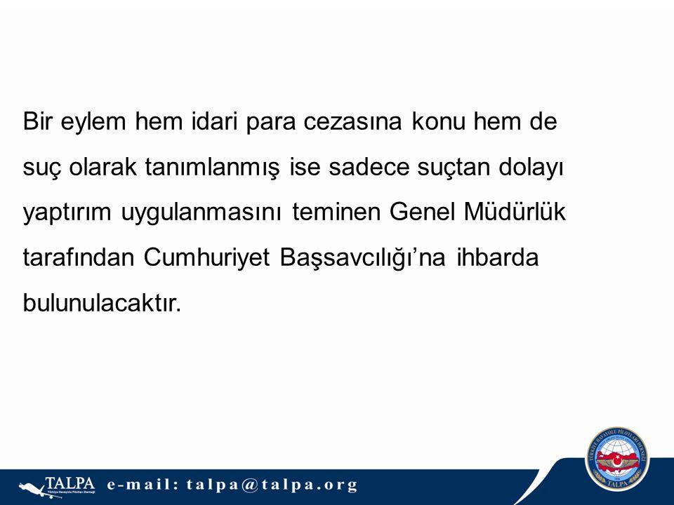 Bir eylem hem idari para cezasına konu hem de suç olarak tanımlanmış ise sadece suçtan dolayı yaptırım uygulanmasını teminen Genel Müdürlük tarafından Cumhuriyet Başsavcılığı'na ihbarda bulunulacaktır.
