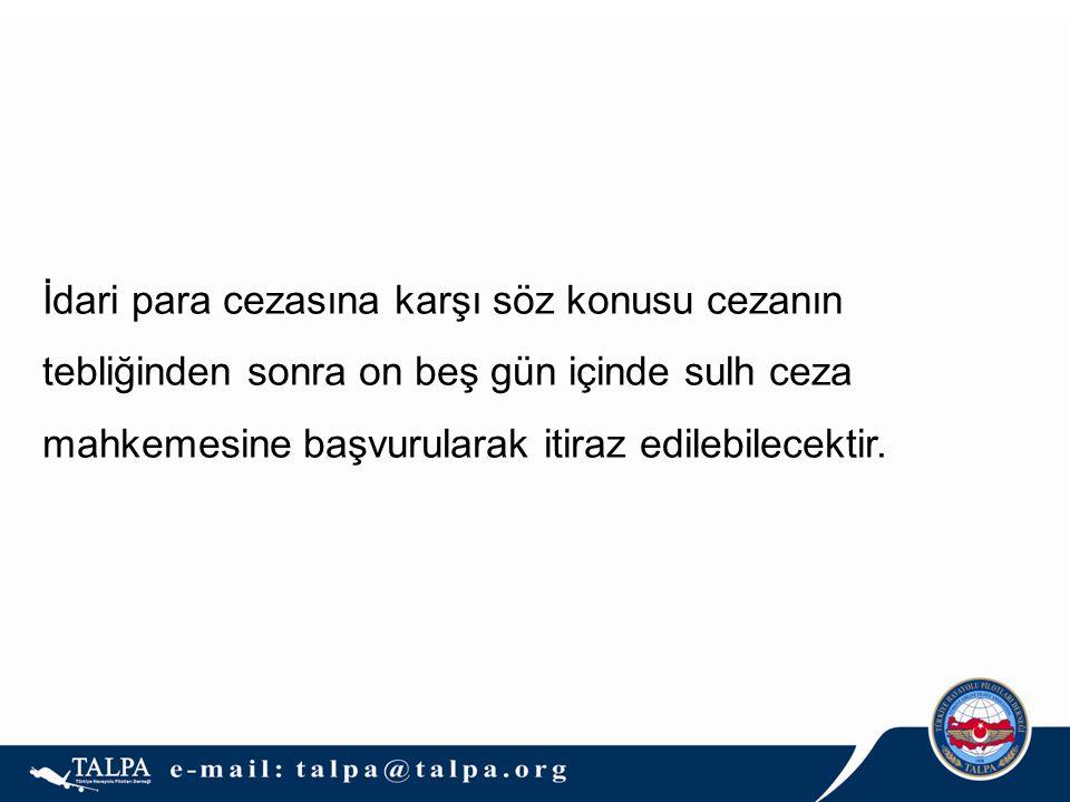 İdari para cezasına karşı söz konusu cezanın tebliğinden sonra on beş gün içinde sulh ceza mahkemesine başvurularak itiraz edilebilecektir.