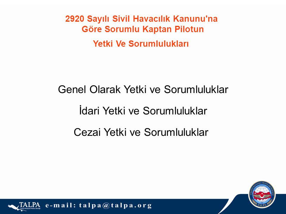 Genel Olarak Yetki ve Sorumluluklar İdari Yetki ve Sorumluluklar Cezai Yetki ve Sorumluluklar 2920 Sayılı Sivil Havacılık Kanunu'na Göre Sorumlu Kapta