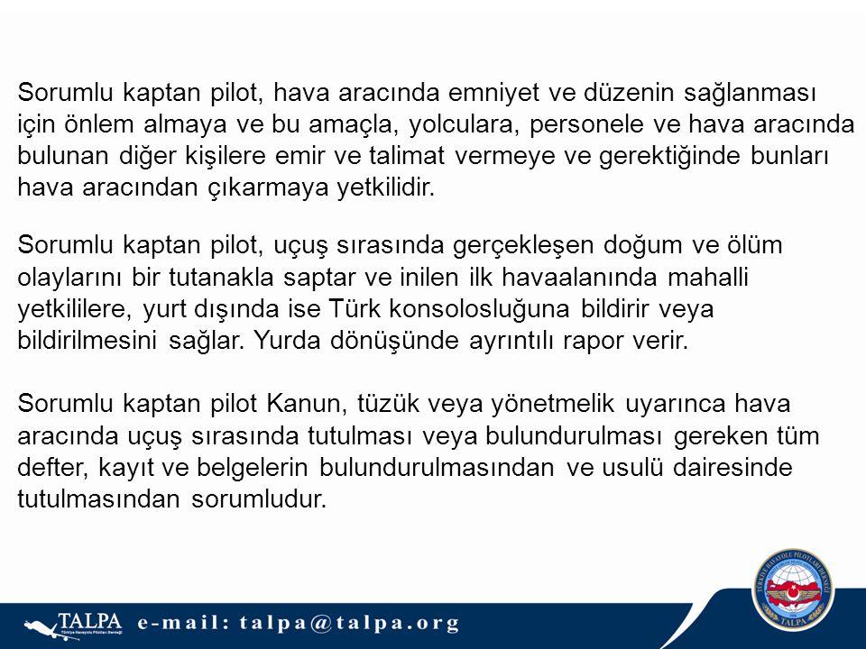 Sorumlu kaptan pilot, hava aracında emniyet ve düzenin sağlanması için önlem almaya ve bu amaçla, yolculara, personele ve hava aracında bulunan diğer