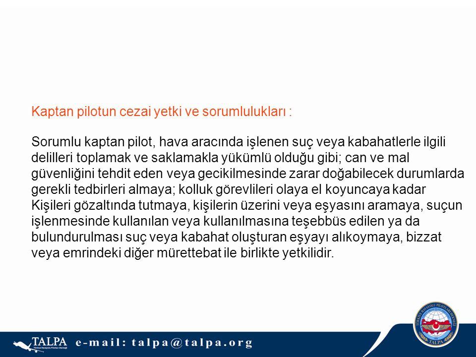 Kaptan pilotun cezai yetki ve sorumlulukları : Sorumlu kaptan pilot, hava aracında işlenen suç veya kabahatlerle ilgili delilleri toplamak ve saklamak