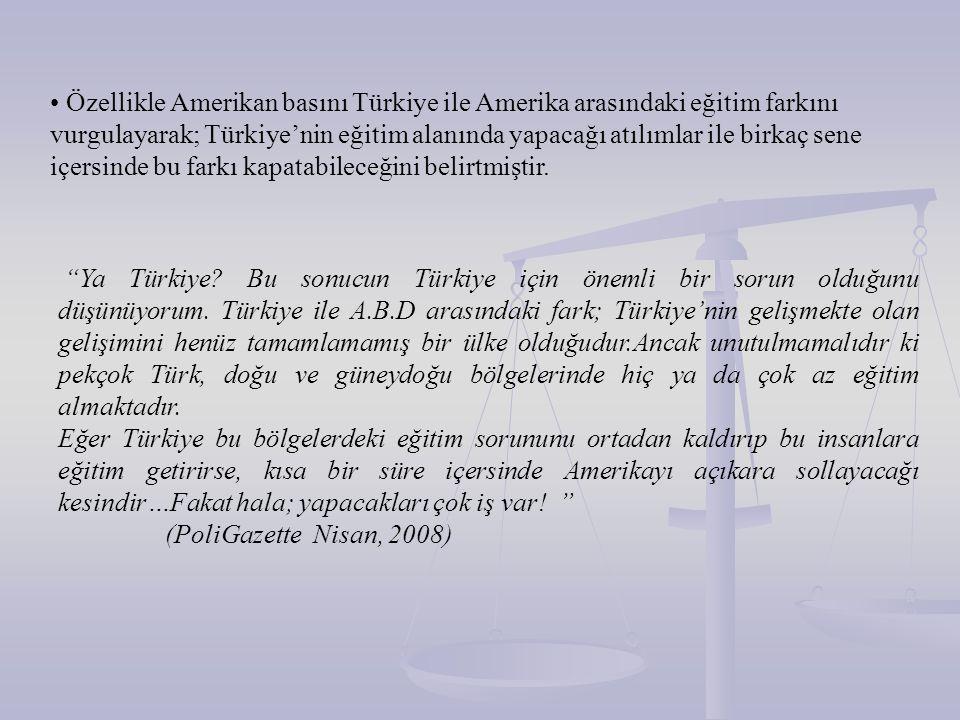 Özellikle Amerikan basını Türkiye ile Amerika arasındaki eğitim farkını vurgulayarak; Türkiye'nin eğitim alanında yapacağı atılımlar ile birkaç sene i