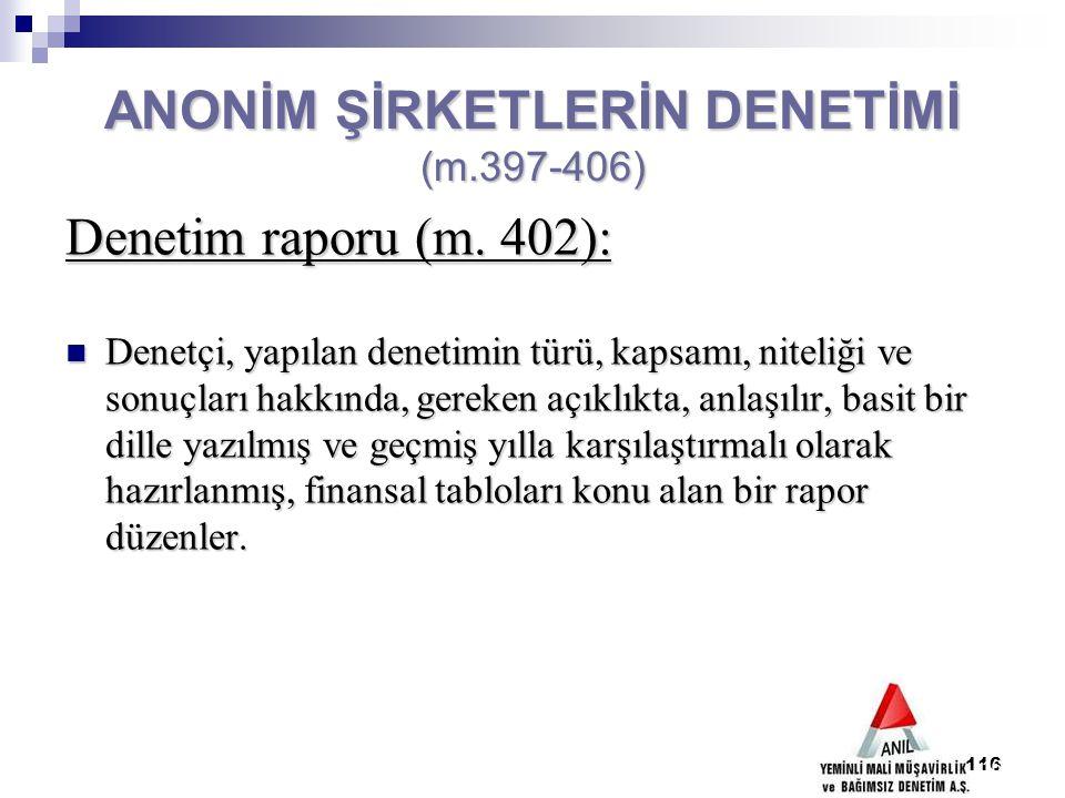 116 ANONİM ŞİRKETLERİN DENETİMİ (m.397-406) Denetim raporu (m. 402): Denetçi, yapılan denetimin türü, kapsamı, niteliği ve sonuçları hakkında, gereken