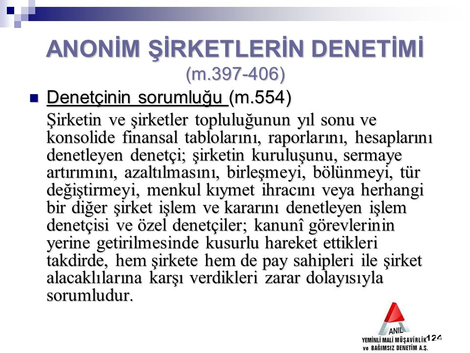 124 ANONİM ŞİRKETLERİN DENETİMİ (m.397-406) Denetçinin sorumluğu (m.554) Denetçinin sorumluğu (m.554) Şirketin ve şirketler topluluğunun yıl sonu ve k