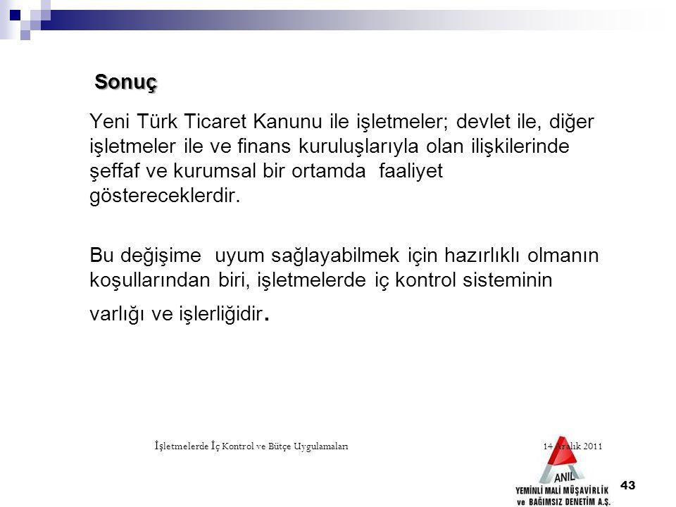 43 Sonuç Yeni Türk Ticaret Kanunu ile işletmeler; devlet ile, diğer işletmeler ile ve finans kuruluşlarıyla olan ilişkilerinde şeffaf ve kurumsal bir