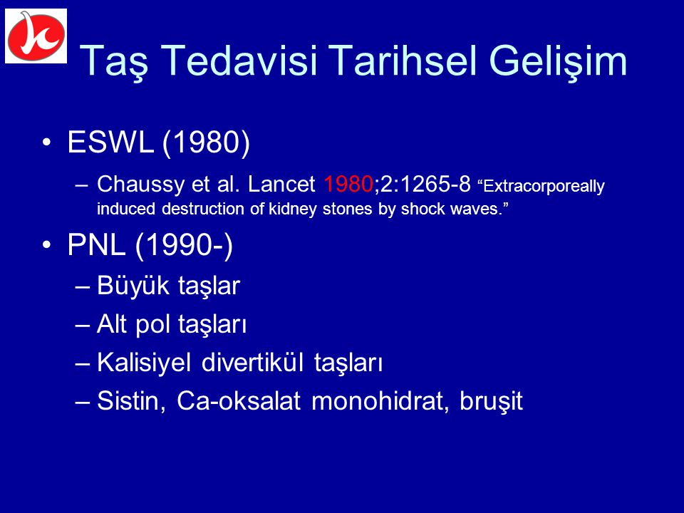 "ESWL (1980) –Chaussy et al. Lancet 1980;2:1265-8 ""Extracorporeally induced destruction of kidney stones by shock waves."" PNL (1990-) –Büyük taşlar –Al"