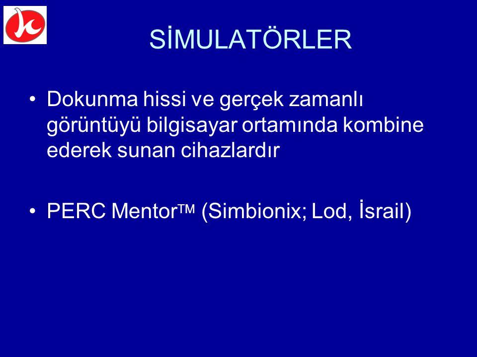 SİMULATÖRLER Dokunma hissi ve gerçek zamanlı görüntüyü bilgisayar ortamında kombine ederek sunan cihazlardır PERC Mentor TM (Simbionix; Lod, İsrail)