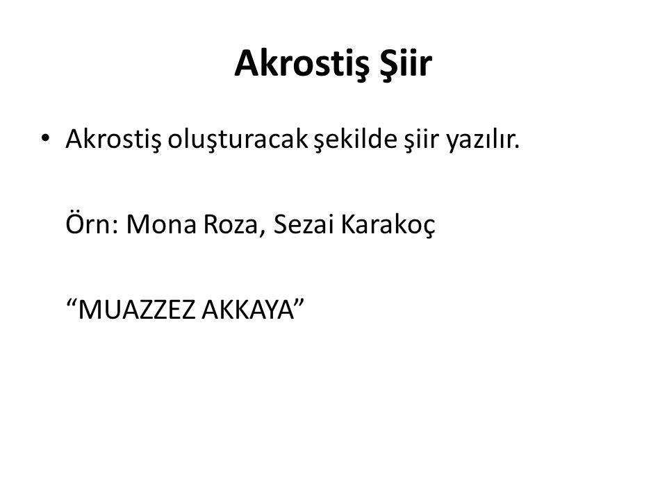 """Akrostiş Şiir Akrostiş oluşturacak şekilde şiir yazılır. Örn: Mona Roza, Sezai Karakoç """"MUAZZEZ AKKAYA"""""""