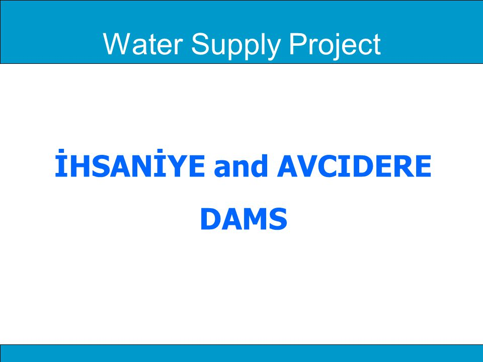 İHSANİYE and AVCIDERE DAMS Water Supply Project