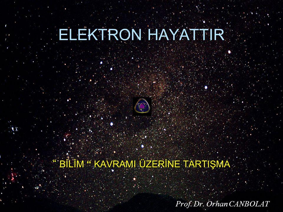 ELEKTRON HAYATTIR BİLİM KAVRAMI ÜZERİNE TARTIŞMA Prof. Dr. Orhan CANBOLAT