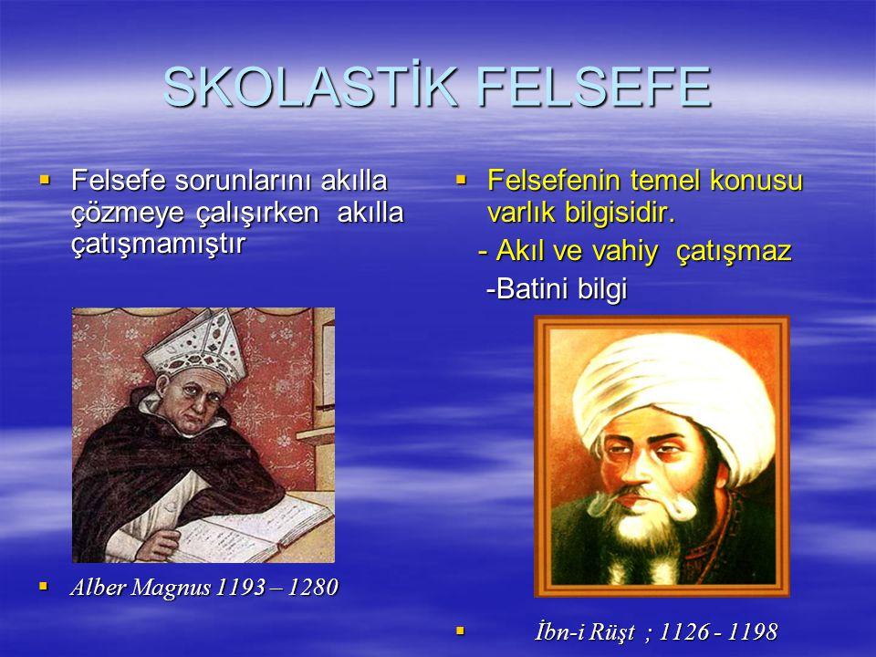 SKOLASTİK FELSEFE  Felsefe sorunlarını akılla çözmeye çalışırken akılla çatışmamıştır  Alber Magnus 1193 – 1280  Felsefenin temel konusu varlık bilgisidir.
