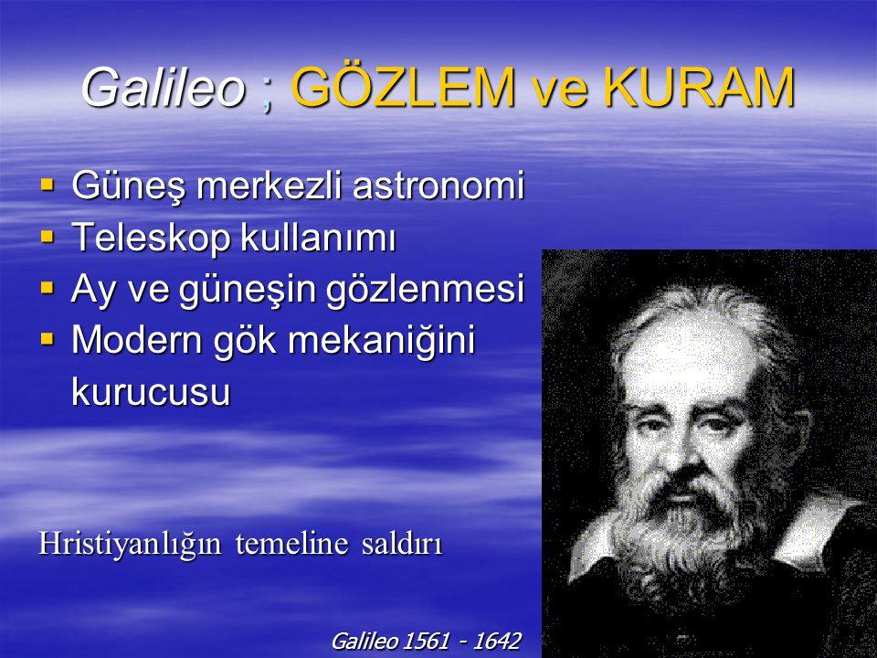 Galileo ; GÖZLEM ve KURAM GGGGüneş merkezli astronomi TTTTeleskop kullanımı AAAAy ve güneşin gözlenmesi MMMModern gök mekaniğini kurucusu Hristiyanlığın temeline saldırı Galileo 1561 - 1642