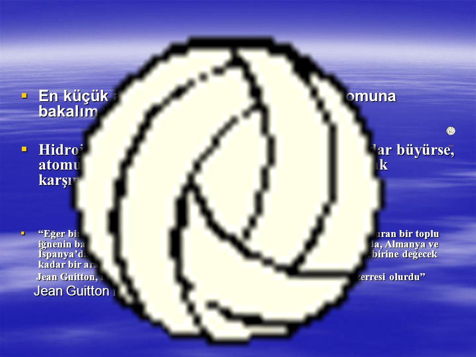  En küçük atom olarak bilinen Hidrojen atomuna bakalım ;  Hidrojen atomunun çekirdeği bir futbol topu kadar büyürse, atomun kendisi 2000 metre çapında bir küre olarak karşımıza çıkar.