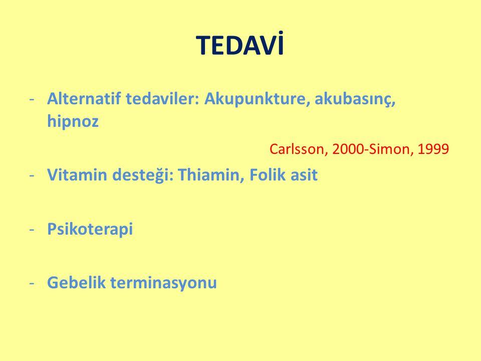 TEDAVİ -Alternatif tedaviler: Akupunkture, akubasınç, hipnoz Carlsson, 2000-Simon, 1999 -Vitamin desteği: Thiamin, Folik asit -Psikoterapi -Gebelik te