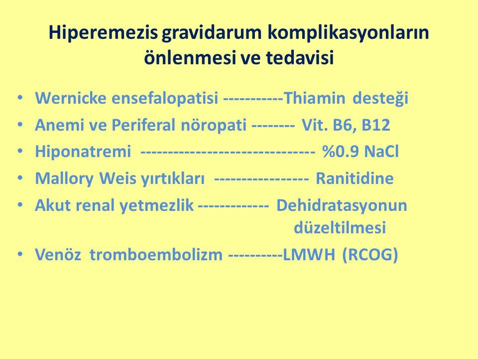 Hiperemezis gravidarum komplikasyonların önlenmesi ve tedavisi Wernicke ensefalopatisi -----------Thiamin desteği Anemi ve Periferal nöropati --------