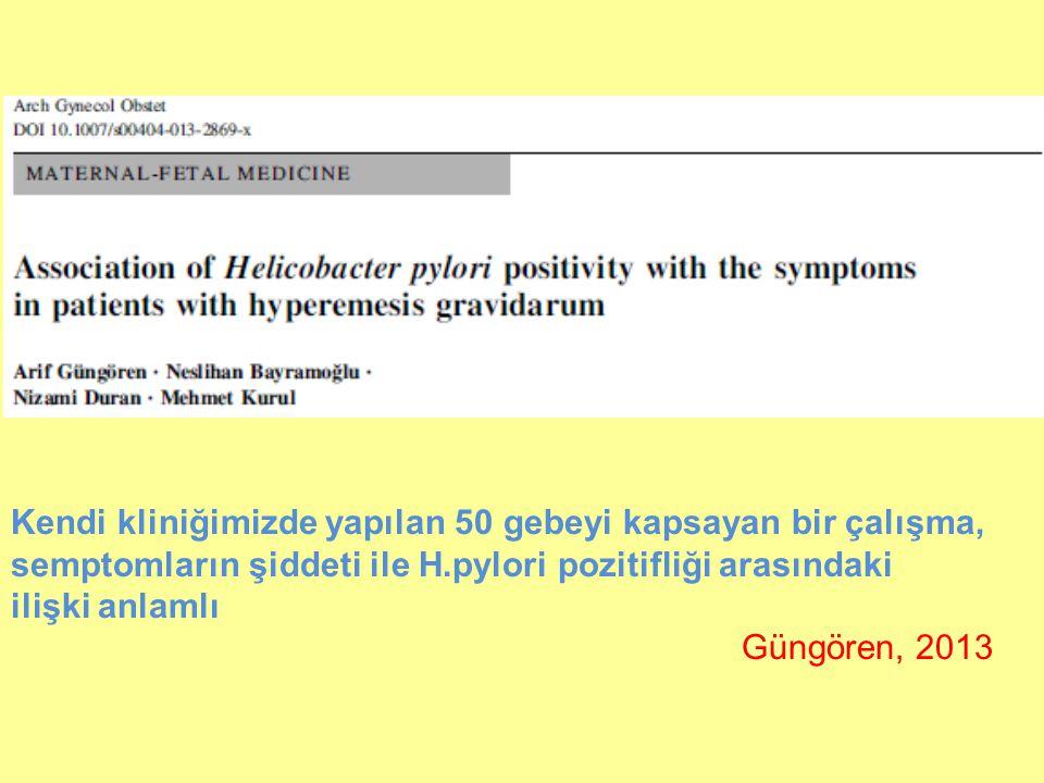 Kendi kliniğimizde yapılan 50 gebeyi kapsayan bir çalışma, semptomların şiddeti ile H.pylori pozitifliği arasındaki ilişki anlamlı Güngören, 2013
