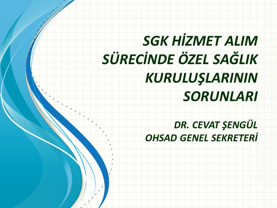 SGK HİZMET ALIM SÜRECİNDE ÖZEL SAĞLIK KURULUŞLARININ SORUNLARI DR.