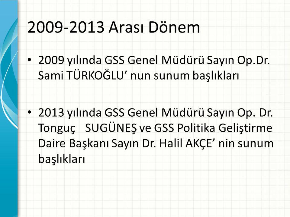 2009-2013 Arası Dönem 2009 yılında GSS Genel Müdürü Sayın Op.Dr.