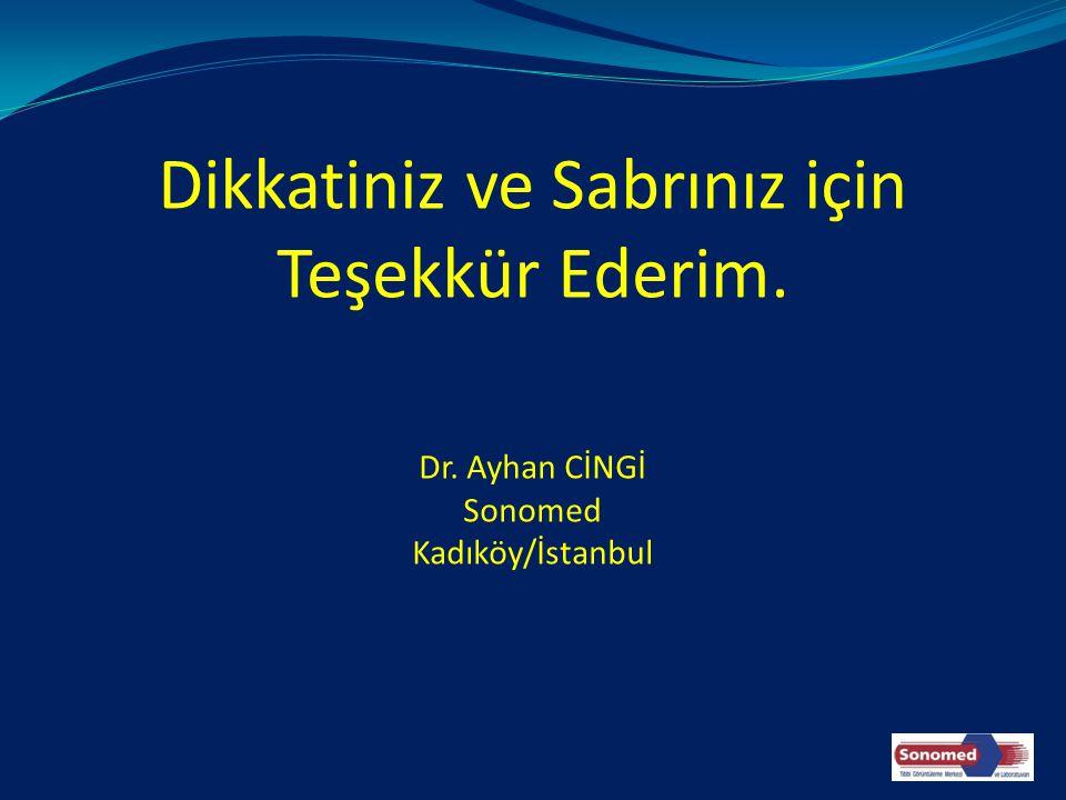 Dikkatiniz ve Sabrınız için Teşekkür Ederim. Dr. Ayhan CİNGİ Sonomed Kadıköy/İstanbul