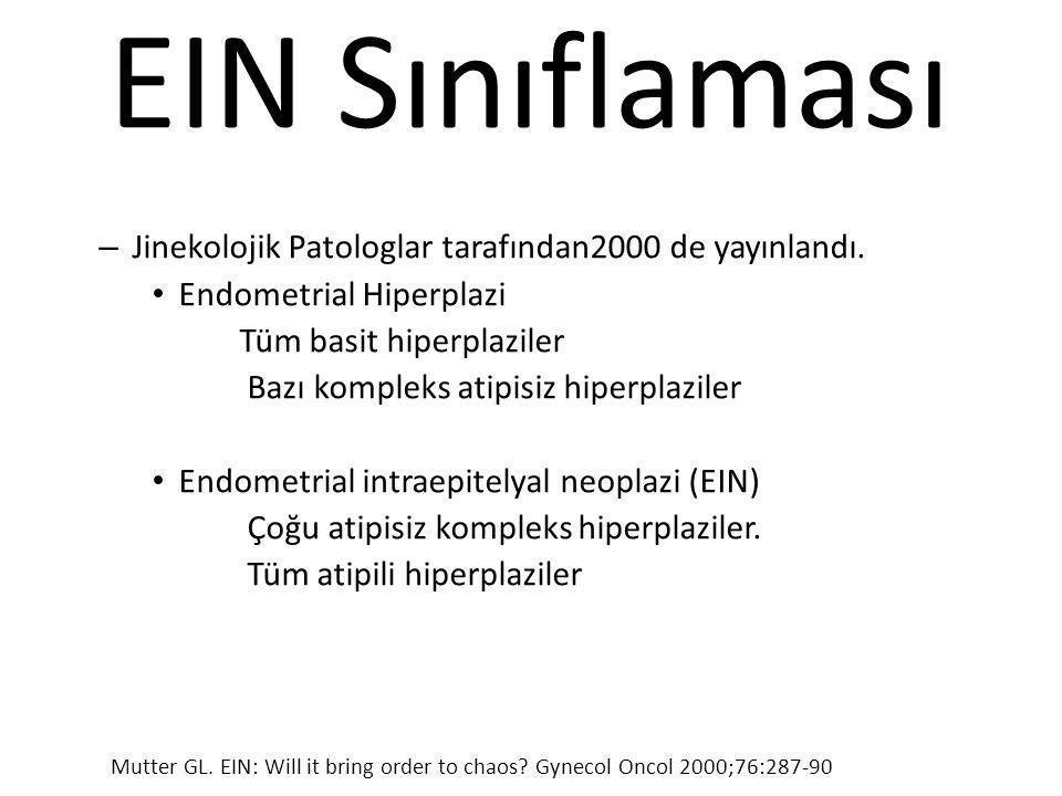 EIN Sınıflaması – Jinekolojik Patologlar tarafından2000 de yayınlandı. Endometrial Hiperplazi Tüm basit hiperplaziler Bazı kompleks atipisiz hiperplaz