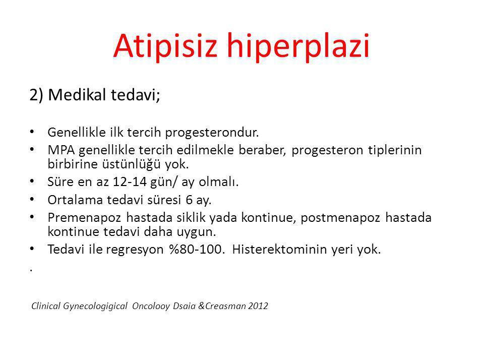 Atipisiz hiperplazi 2) Medikal tedavi; Genellikle ilk tercih progesterondur. MPA genellikle tercih edilmekle beraber, progesteron tiplerinin birbirine