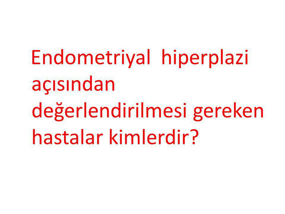 Pipelle endometrial biyopsi tekrarlanabilir.D&C D&C Histeroskopi D&C Usg +/- Sonohisterografi.
