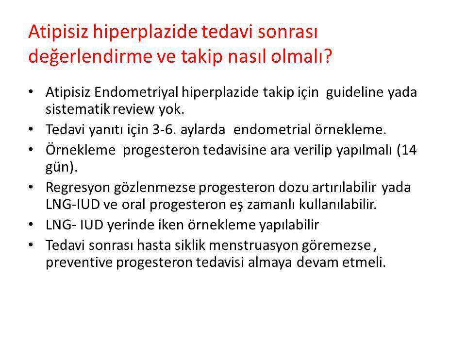 Atipisiz hiperplazide tedavi sonrası değerlendirme ve takip nasıl olmalı? Atipisiz Endometriyal hiperplazide takip için guideline yada sistematik revi