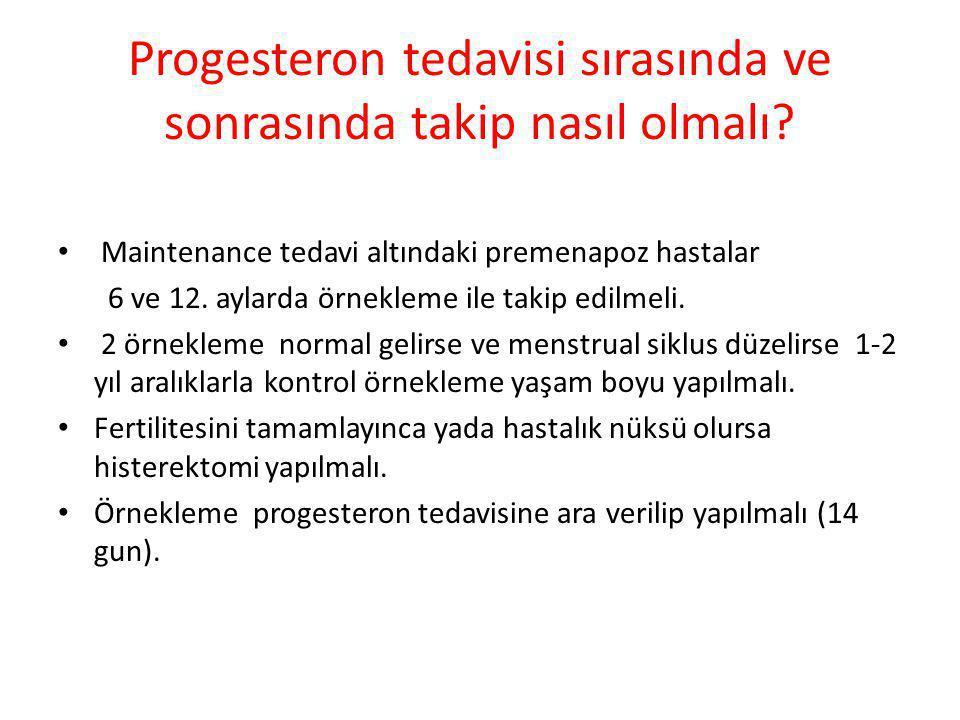 Progesteron tedavisi sırasında ve sonrasında takip nasıl olmalı? Maintenance tedavi altındaki premenapoz hastalar 6 ve 12. aylarda örnekleme ile takip