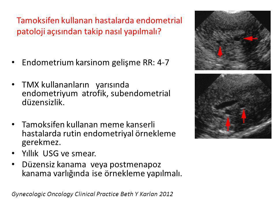 Tamoksifen kullanan hastalarda endometrial patoloji açısından takip nasıl yapılmalı? Endometrium karsinom gelişme RR: 4-7 TMX kullananların yarısında