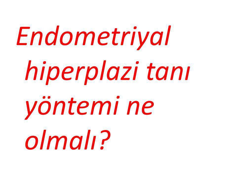 ''Endometriyal örnekleme gold standard. Pipelle ? D&C ? Histereskopik biyopsi ?