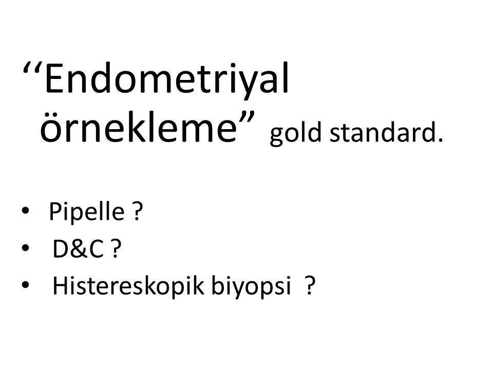 "''Endometriyal örnekleme"" gold standard. Pipelle ? D&C ? Histereskopik biyopsi ?"