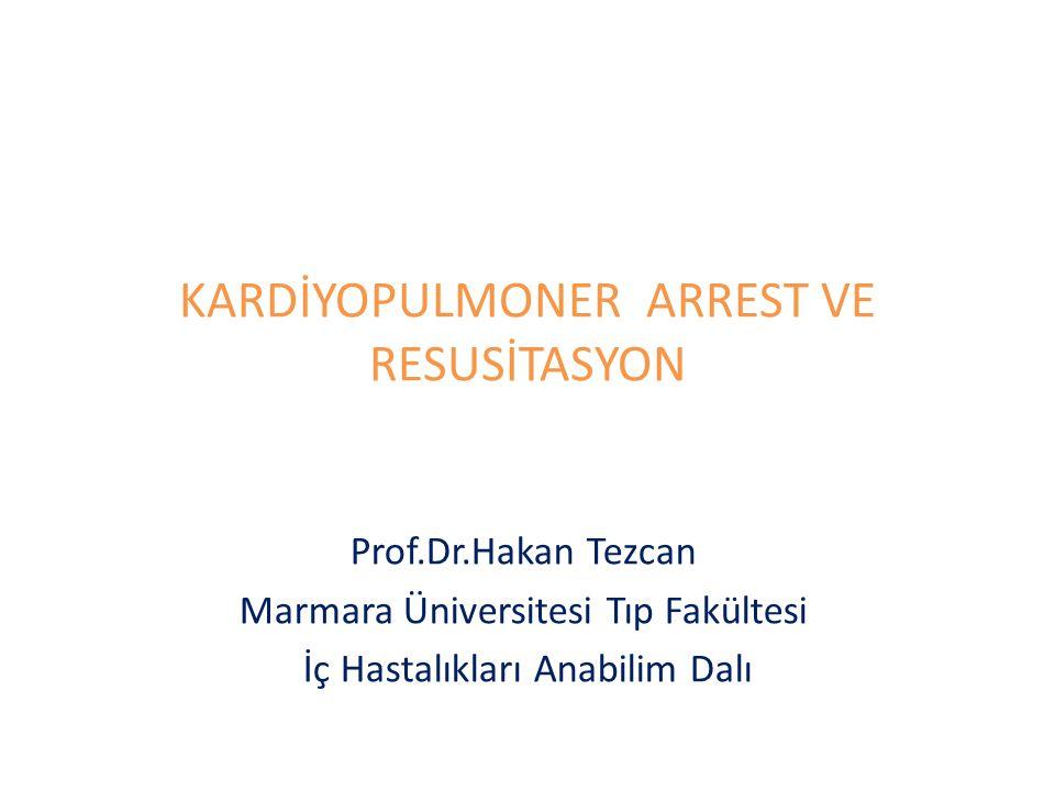 KARDİYOPULMONER ARREST VE RESUSİTASYON Prof.Dr.Hakan Tezcan Marmara Üniversitesi Tıp Fakültesi İç Hastalıkları Anabilim Dalı
