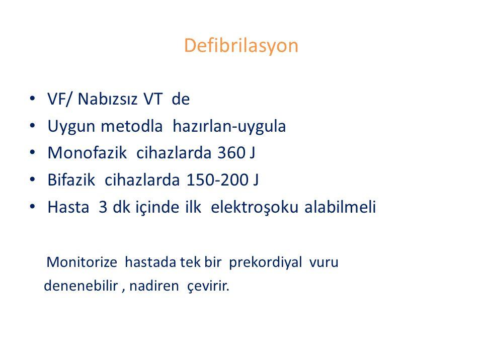 Defibrilasyon VF/ Nabızsız VT de Uygun metodla hazırlan-uygula Monofazik cihazlarda 360 J Bifazik cihazlarda 150-200 J Hasta 3 dk içinde ilk elektroşo