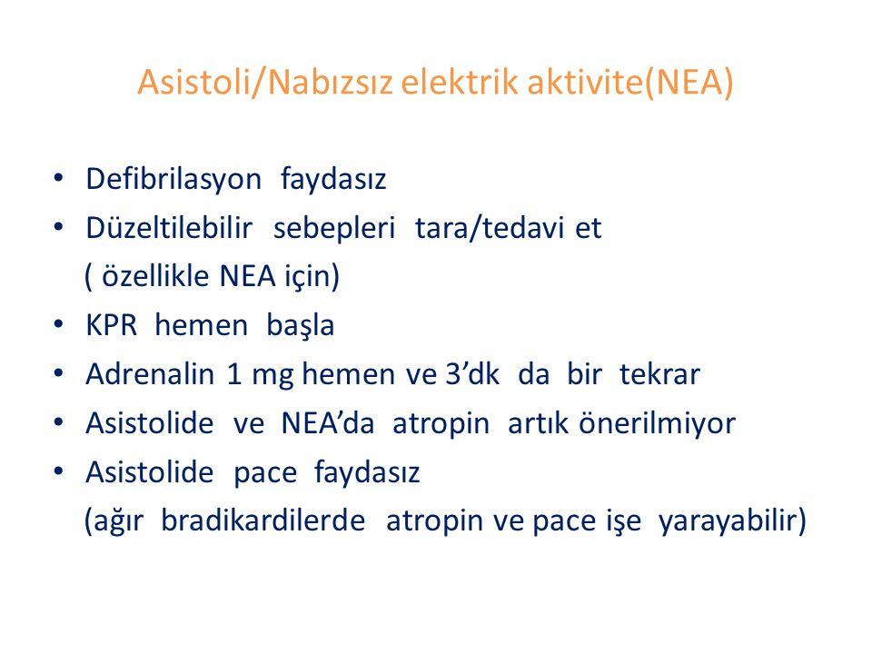 Asistoli/Nabızsız elektrik aktivite(NEA) Defibrilasyon faydasız Düzeltilebilir sebepleri tara/tedavi et ( özellikle NEA için) KPR hemen başla Adrenalin 1 mg hemen ve 3'dk da bir tekrar Asistolide ve NEA'da atropin artık önerilmiyor Asistolide pace faydasız (ağır bradikardilerde atropin ve pace işe yarayabilir)